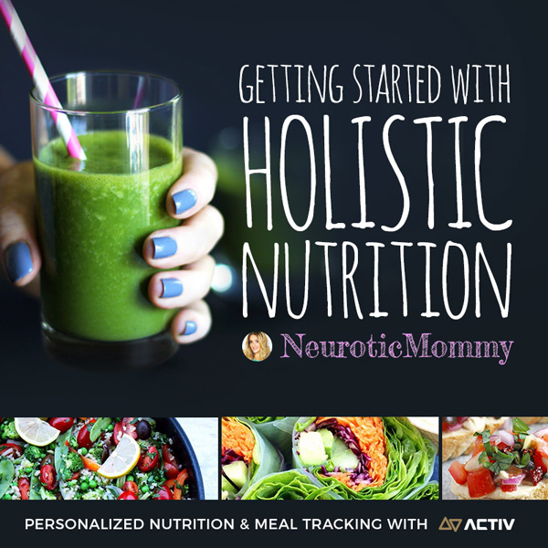 Getting Started with Holistic Nutrition. neuroticmommy.com